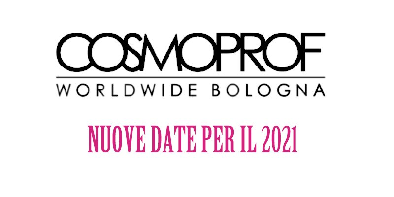 Cosmoprof Worldwide Bologna 2021: The New Dates!